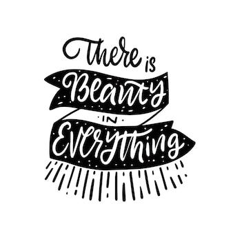 모든 것에는 아름다움이 있습니다. 손으로 그린 검은 색 글자 인용문 동기 부여 텍스트