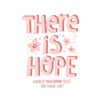 There is hope quote. hand drawn vector lettering with flowers decoration. coping depression concept for card, t shirt