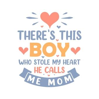 私の心を盗んだこの少年が私をママと呼んでいます。母の日のレタリング引用デザイン。