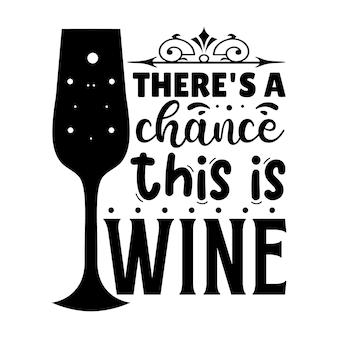 Есть шанс, что это вино типография premium vector tshirt design цитата шаблон