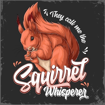 They call me the squirrel whisperer lettering with hand drawn cute squirrel holding nuts