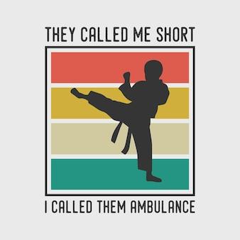 彼らは私を短く呼んだ私は救急車を呼んだヴィンテージタイポグラフィ空手ボクシングtシャツデザインイラスト