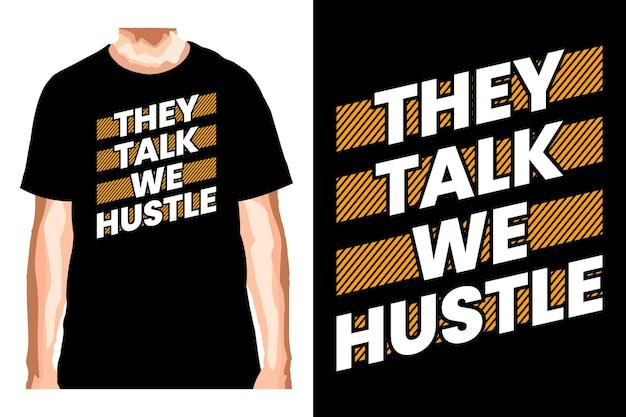 They talk we hustle slogan t shirt typography design