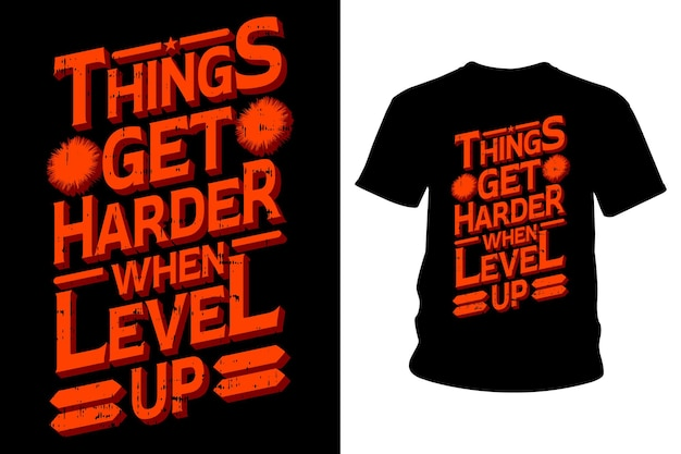 Things get harder when level up slogan t shirt typography design