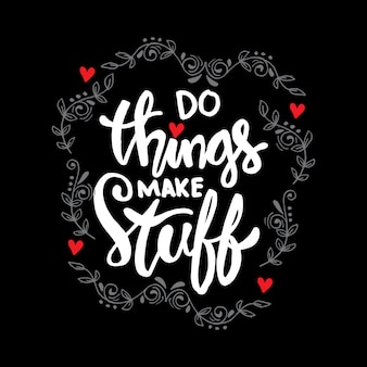 Do things make stuff hand lettering, motivational quote.