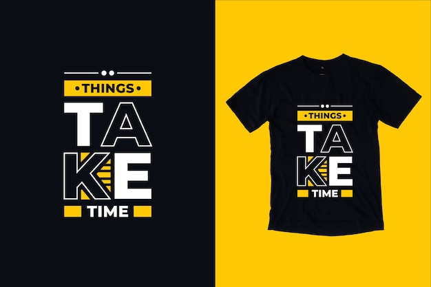 Things take time quotes t shirt design