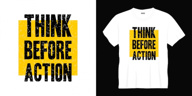 Think before action typography t-shirt design