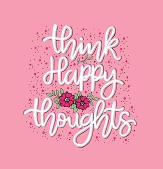 Думайте о счастливых мыслях, надписи от руки, мотивационные цитаты