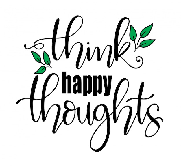 Think happy thoughts.inspirational quote, hand lettering