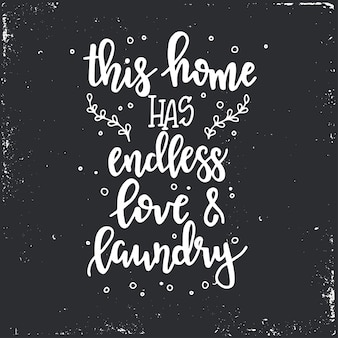 This home has endless love and laundry hand drawn typography poster. conceptual handwritten phrase