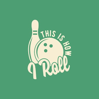 This is how i roll bowling typography vintage illustration t shirt design