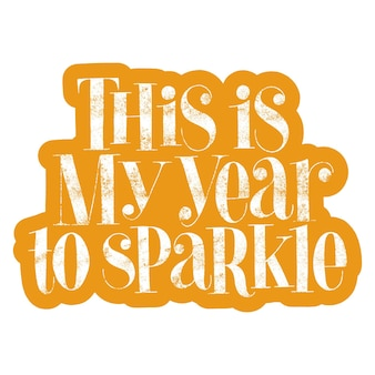 This is my year to sparkle handdrawn lettering