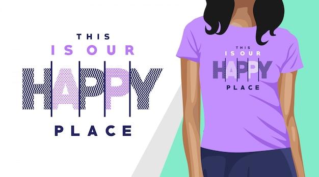 Это наше счастливое место типографики дизайн футболки