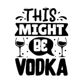 Это может быть шаблон цитаты vodka typography premium vector tshirt design