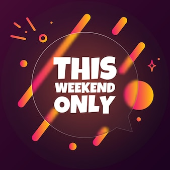 This weekend only. speech bubble banner with this weekend text. glassmorphism style. for business, marketing and advertising. vector on isolated background. eps 10.
