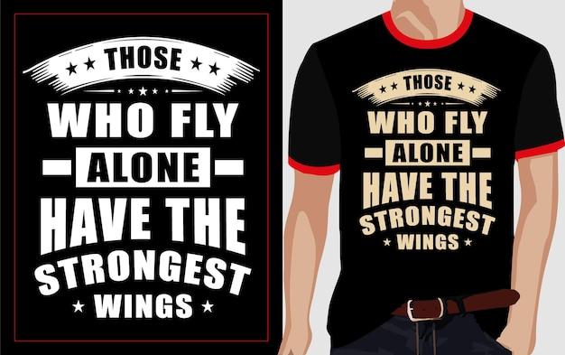 혼자 날아가는 사람들은 가장 강한 날개 타이포그래피 티셔츠 디자인을 가지고 있습니다.