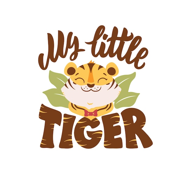 The tiger head with lettering quote  my little tiger the funny wild boy with bow is good for logos
