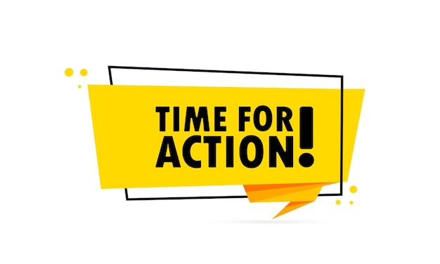 Time for action. origami style speech bubble banner. sticker design template with time for action text. vector eps 10. isolated on white background.