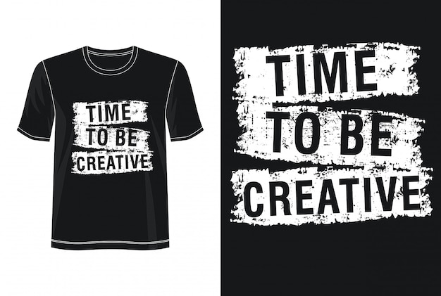 Time to be creative typography for print t shirt