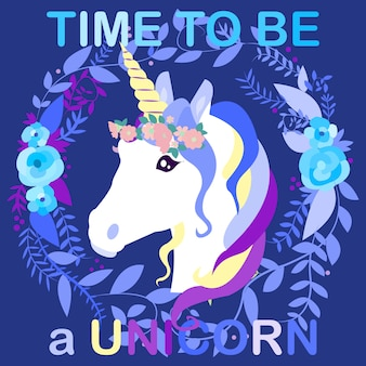 Time to be a unicorn. unicorn head illustration with wreath