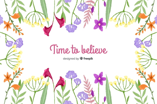 Time to believe. lettering quote with floral theme and flowers