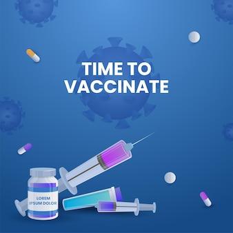 青いコロナウイルスの背景にワクチンボトル、注射器、タブレットでポスターデザインを予防接種する時間。