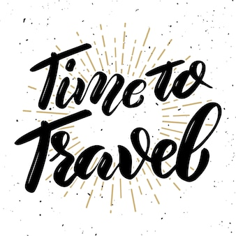 Time to travel .hand drawn motivation lettering quote.  element for poster, banner, greeting card.  illustration