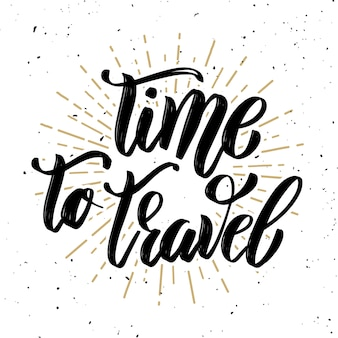 Time to travel. hand drawn motivation lettering quote.  element for poster, , greeting card.  illustration