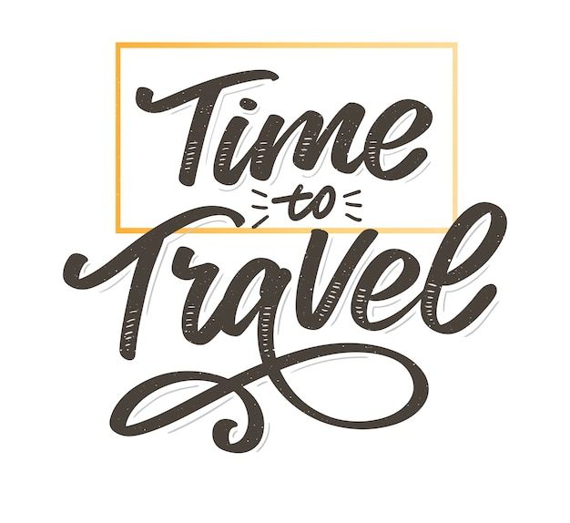 Time to travel  motivational lettering