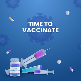Time to vaccinate poster design with vaccine bottle, syringe, tablets on blue coronavirus background.