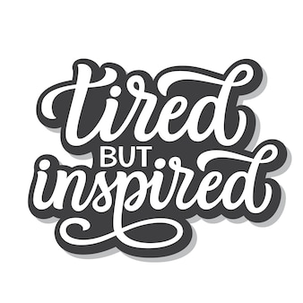 Tired but inspired lettering