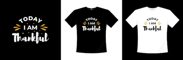 Today i am thankful typography t shirt design