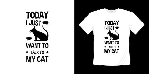 오늘 저는 고양이 티셔츠 애완 동물 디자인 일러스트와 이야기하고 싶습니다. 거품 채팅 블랙 색상으로 앉아있는 고양이 캐릭터 실루엣.