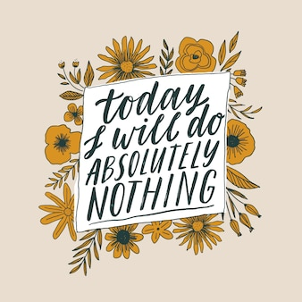 Today i will do absolutely nothing - hand written inspirational lettering.