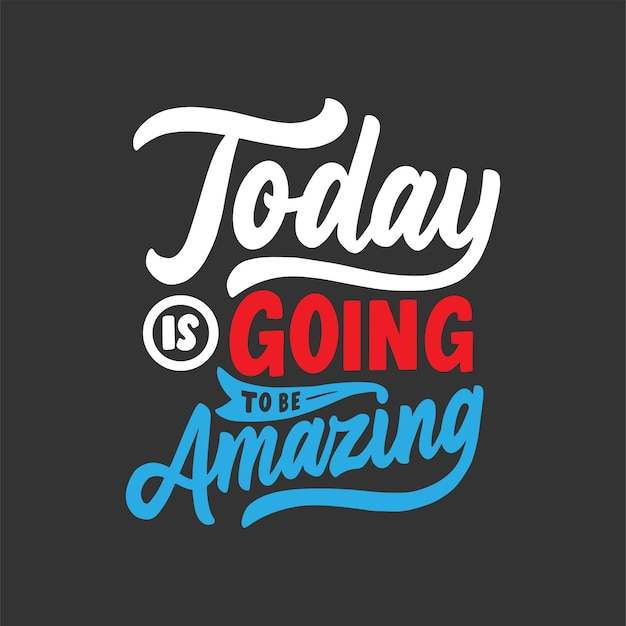 Today is going to be amazing inspirational and motivational hand lettering typography quote design