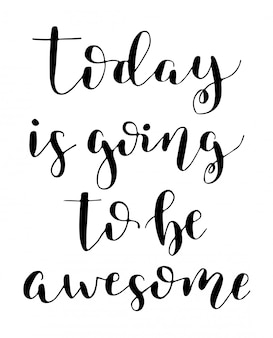 Today is going to be awesome. hand drawn vector lettering.