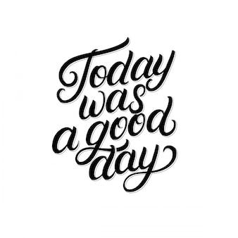 Сегодня был хороший день рукописные надписи. современная каллиграфия кисти, типография.