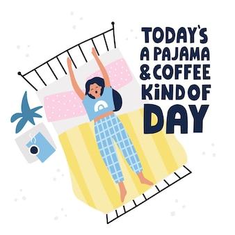 Сегодняшняя пижама и кофе - это цитата дня. девушка тянется и пряжет в своей постели. hand нарисованные векторные надписи и иллюстрации для плаката, дизайна карты.