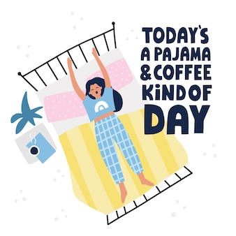Todays pajama and coffee kind of day quote. girl stretching and yarning in her bed. hand drawn vector lettering and illustration for poster, card design.