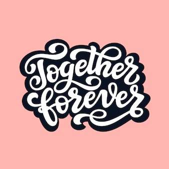 Together forever, lettering quote