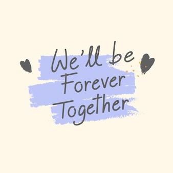 Together forever never let you go text vector design