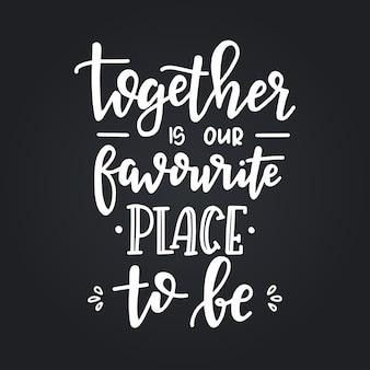 Together는 손으로 그린 타이포그래피 포스터가 될 우리가 가장 좋아하는 곳입니다. 개념적 필기 구 가정 및 가족, 손으로 글자 붓글씨 디자인. 문자 쓰기.