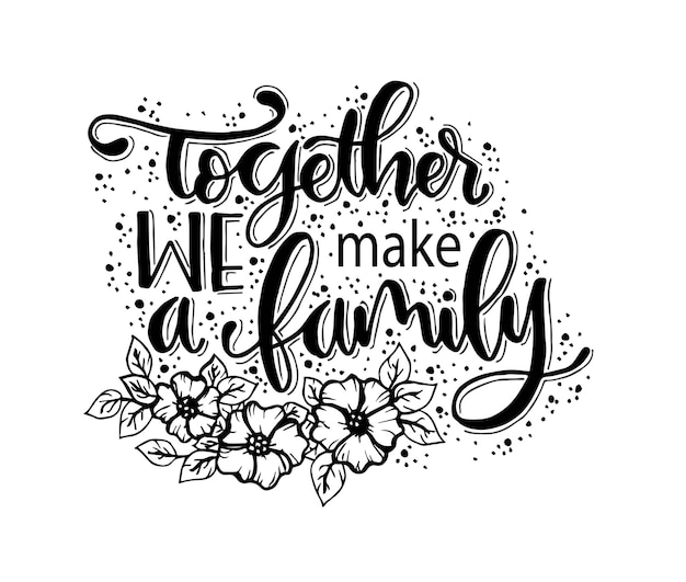 Together we make a family. hand lettering quote