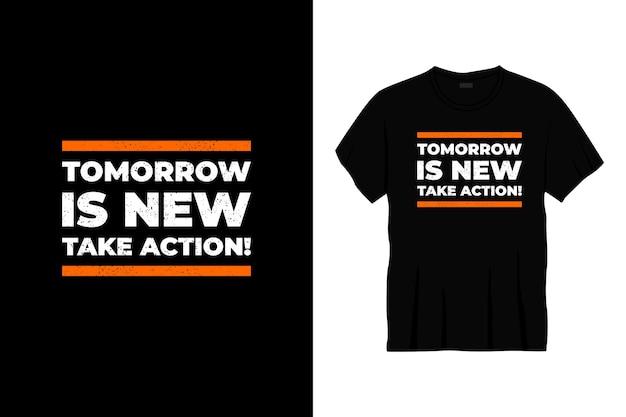 내일은 새로운 행동입니다! 타이포그래피 티셔츠 디자인
