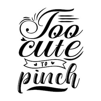 Too cute to pinch typography premium vector design