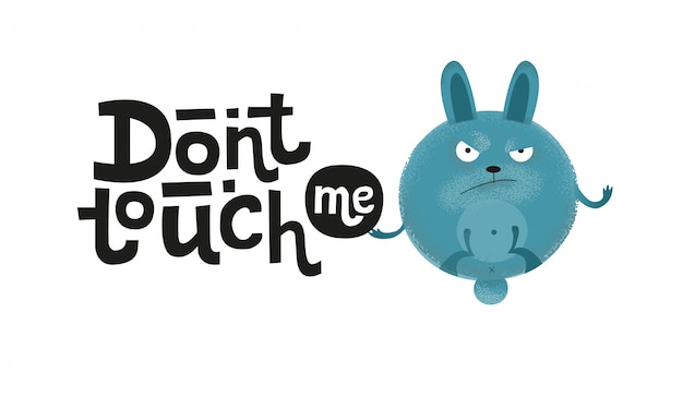 Don't touch me - funny, comical, black humor quote with angry round bunny.