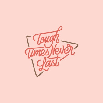 Tough times neve last handlettering typography