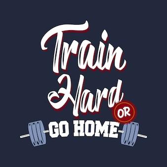 열심히 훈련하거나 집에 가십시오. 체육관 명언 및 따옴표