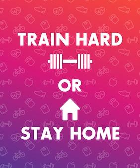 열심히 훈련하거나 집, 체육관, 피트니스 클럽 포스터 디자인, 벡터 일러스트 레이 션에 머물