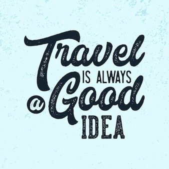 Travel is always good idea lettering quotes